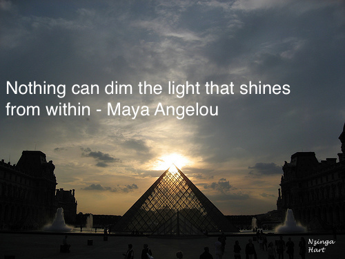 Nothing can dim the light that shines within you. By Maya Angelou