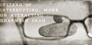 inbound balance represented with a pea balancing on a rock. the quote says instead of interrupting work on attracting by dharma shah