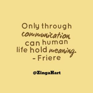 zinga hart paulo freire only through communication can human life hold meaning