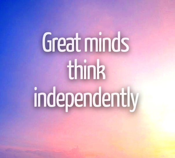 Great minds think independently inspirational quote zingahart.com