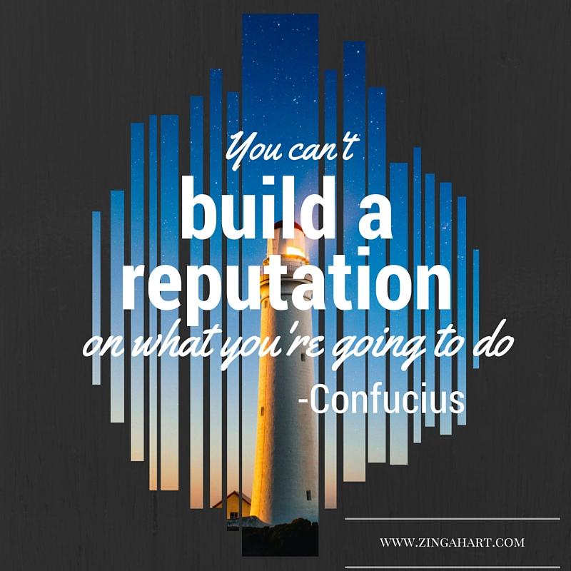 Zinga Hart - Build a reputation quote by Confucius