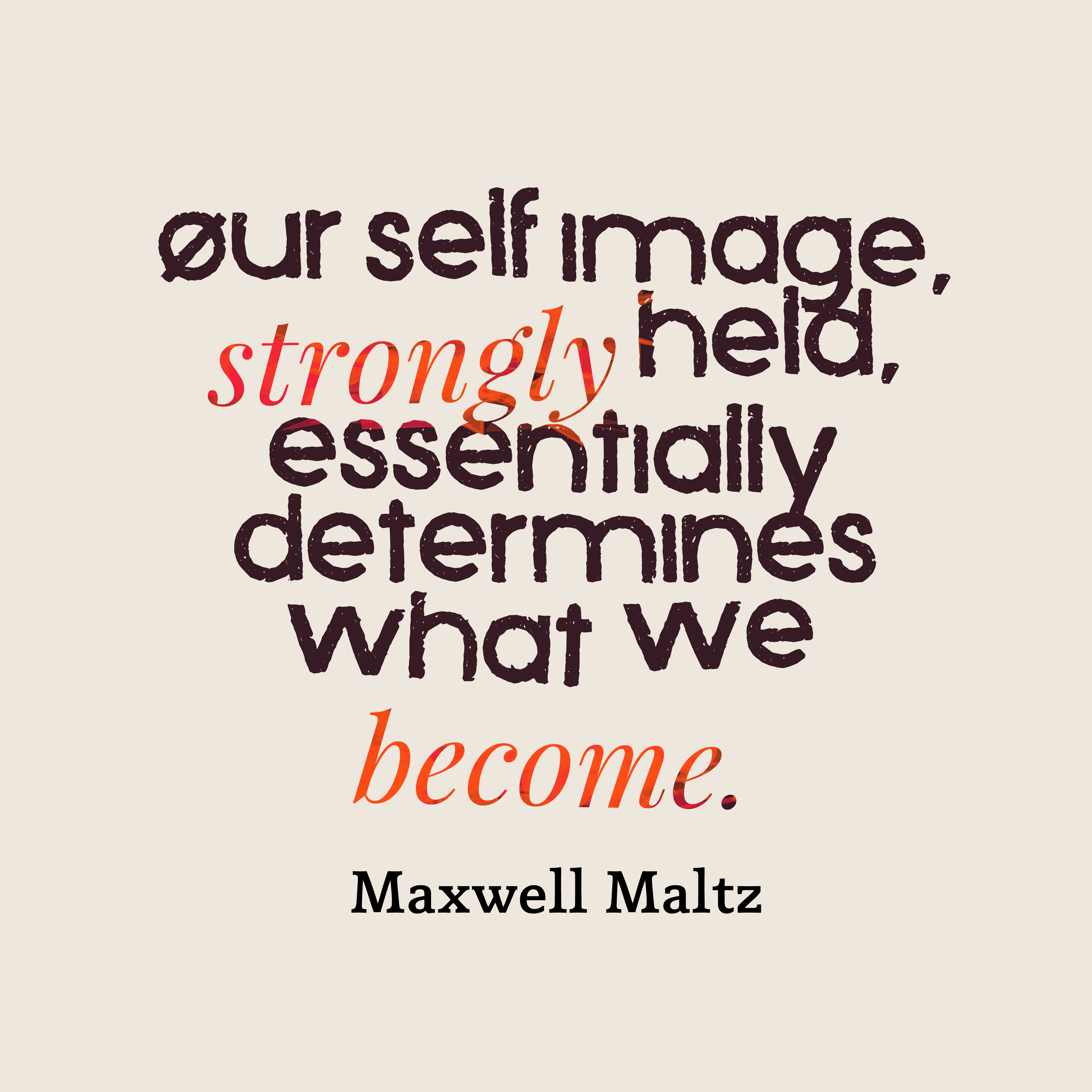 self authorship zinga hart - Quote is Our Self Image, strongly held, essentially determines what we become