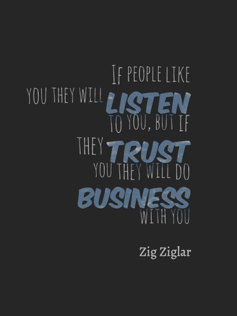build trust quotes zingahart - if people like you they will listen to you but if they trust you they will do business with you