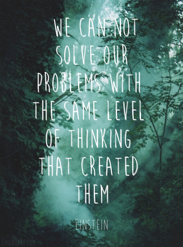 solve problems find success zinga hart quote from einstein - we can not solve our problems with the same level of thinking that created them