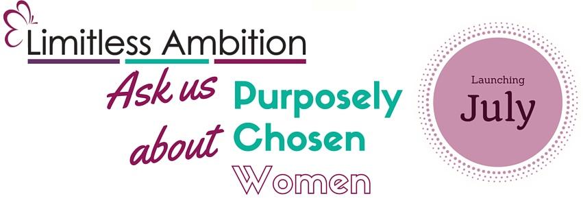 Limitless Ambition Purposely Chosen Women