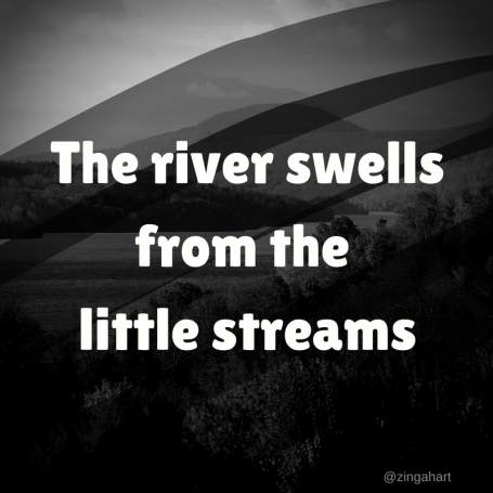 zinga hart a quote the river swells from the little streams